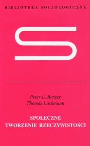 Berger, Luckmann - Społeczne tworzenie rzeczywistości
