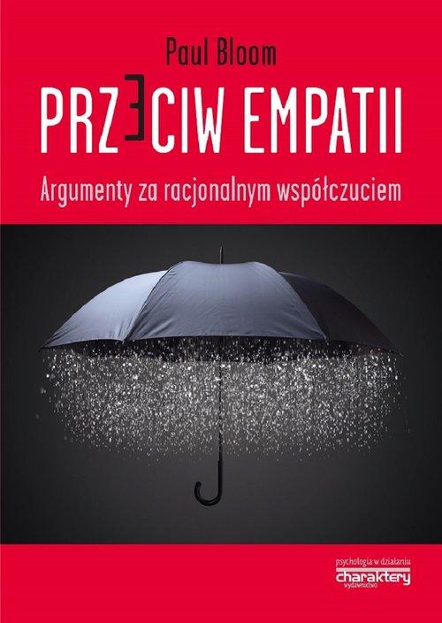 Paul Bloom: Przeciw empatii. Argumenty za racjonalnym współczuciem