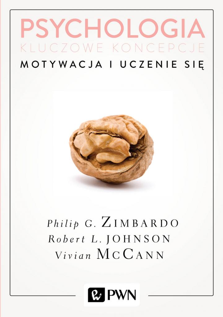 Philip G. Zimbardo, Robert L. Johnson, Vivian McCann: Psychologia. Kluczowe koncepcje, t. 2. Motywacja i uczenie się