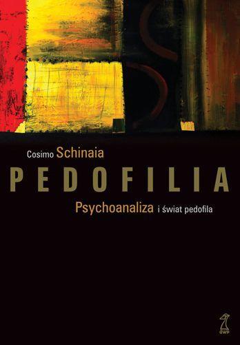 Cosimo Schinaia: Pedofilia. Psychoanaliza i świat pedofila