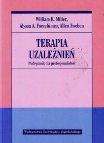 William R. Miller, Alyssa A. Forcehimes, Allen Zweben: Terapia uzależnień. Podręcznik dla profesjonalistów