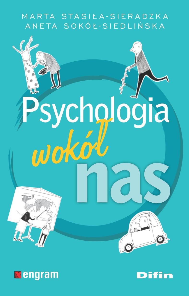 Marta Stasiła-Sieradzka, Aneta Sokół-Siedlińska: Psychologia wokół nas