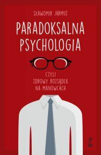 Sławomir Jarmuż: Paradoksalna psychologia