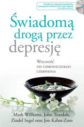 Williams, Teasdale, Segal, Kabat-Zinn: Świadomą drogą przez depresję. Wolność od chronicznego cierpienia