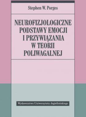 Stephen W. Porges: Neurofizjologiczne podstawy emocji i przywiązania w teorii poliwagalnej